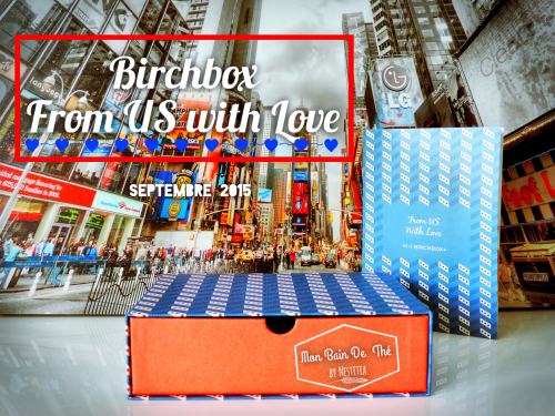 BIRCHBOX FROM US WITH LOVE SEPTEMBRE 2015 BOX ANNIVERSAIRE